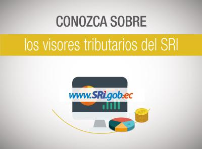 ACCEDA A LOS VISORES TRIBUTARIOS DISPONIBLES EN WWW.SRI.GOB.EC